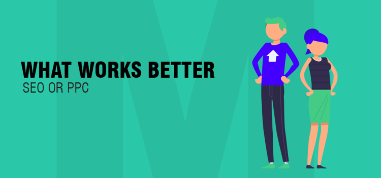 What works better SEO or PPC?