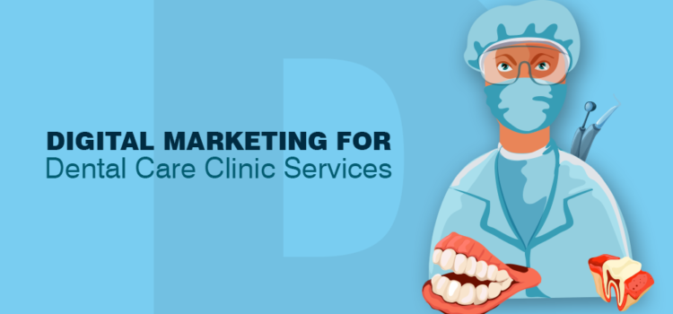Why Hire a Digital Marketing Agency to Promote Dental Care Services?
