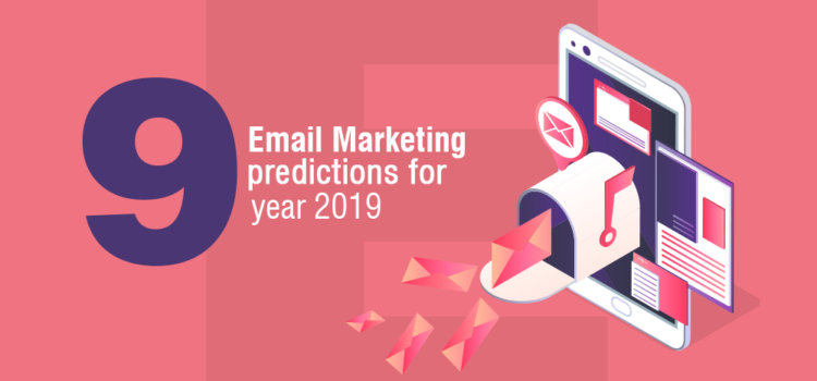 9 Email Marketing Predictions for 2019 – What's Yet to Happen?